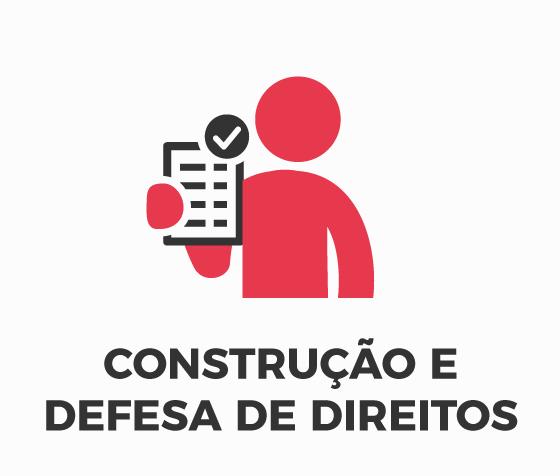 CONSTRUÇÃO E DEFESA DE DIREITOS