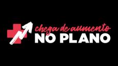 CHEGA DE AUMENTO NOS PLANOS