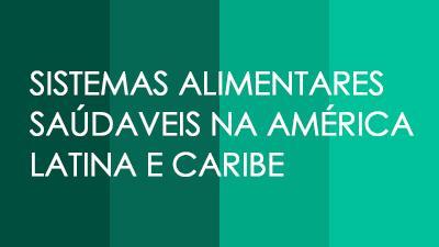 SISTEMAS ALIMENTARES SAÚDAVEIS NA AMÉRICA LATINA E CARIBE